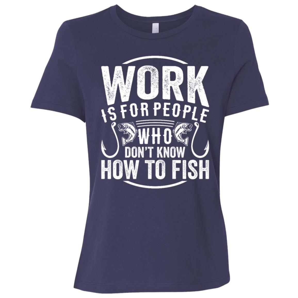 Work Is For People Who Don't Know How To Fish Women Short Sleeve T-Shirt
