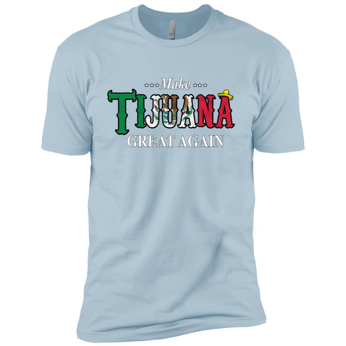 Make Tijuana Mexico Great Again Funny Gift Idea -2 Men Short Sleeve T-Shirt