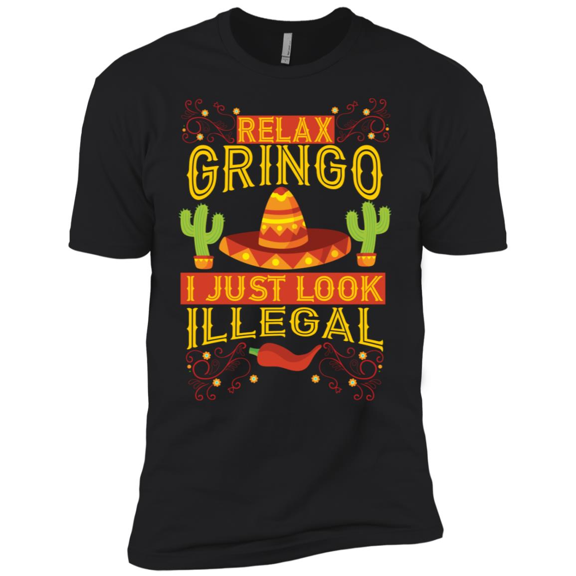 Relax Gringo I Just Look Illegal Gabacho Outsider Tee Gift Men Short Sleeve T-Shirt