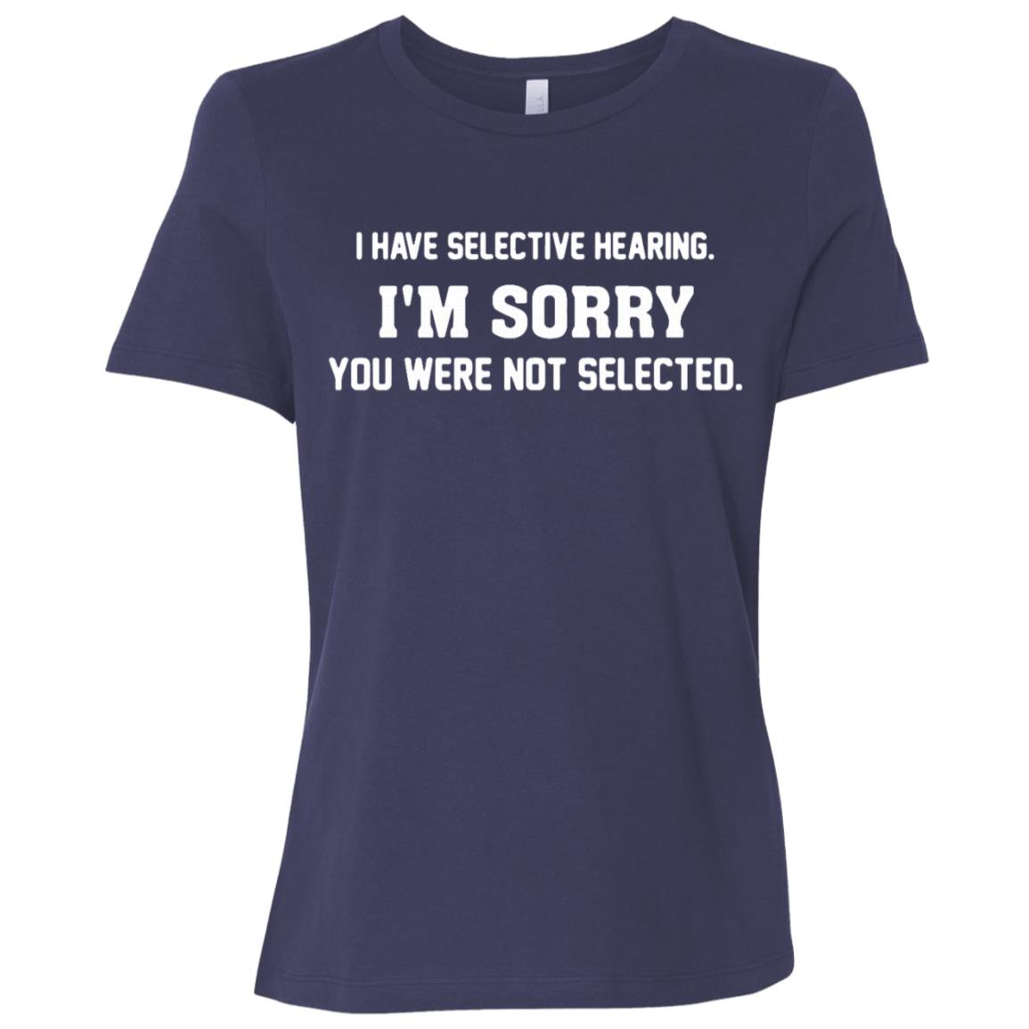 Funny-I-Have-Selective-Hearing-Im-Sorry-Not-Selected Women Short Sleeve T-Shirt