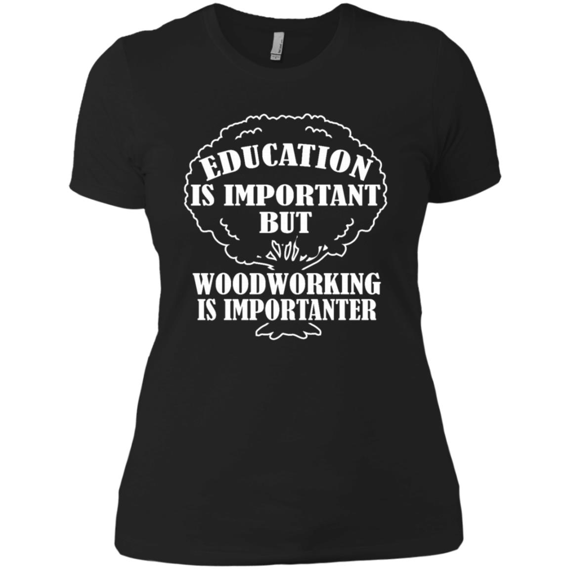 Woodworking Is Importanter Woodworking Mens Gift -1 Women Short Sleeve