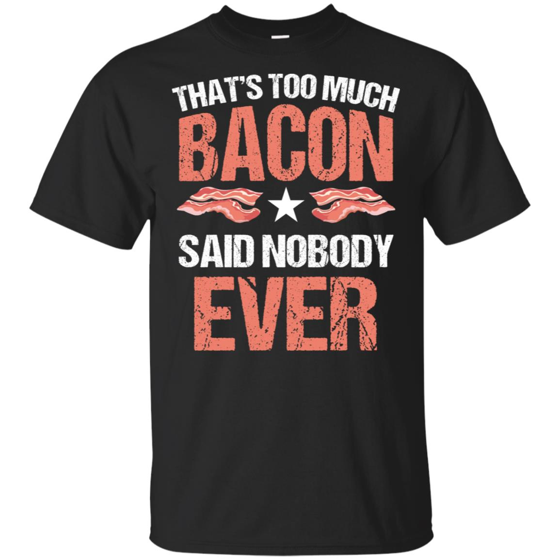 Too Much Bacon Said Nobody Ever Funny Meat Bacon Lover Unisex Short Sleeve