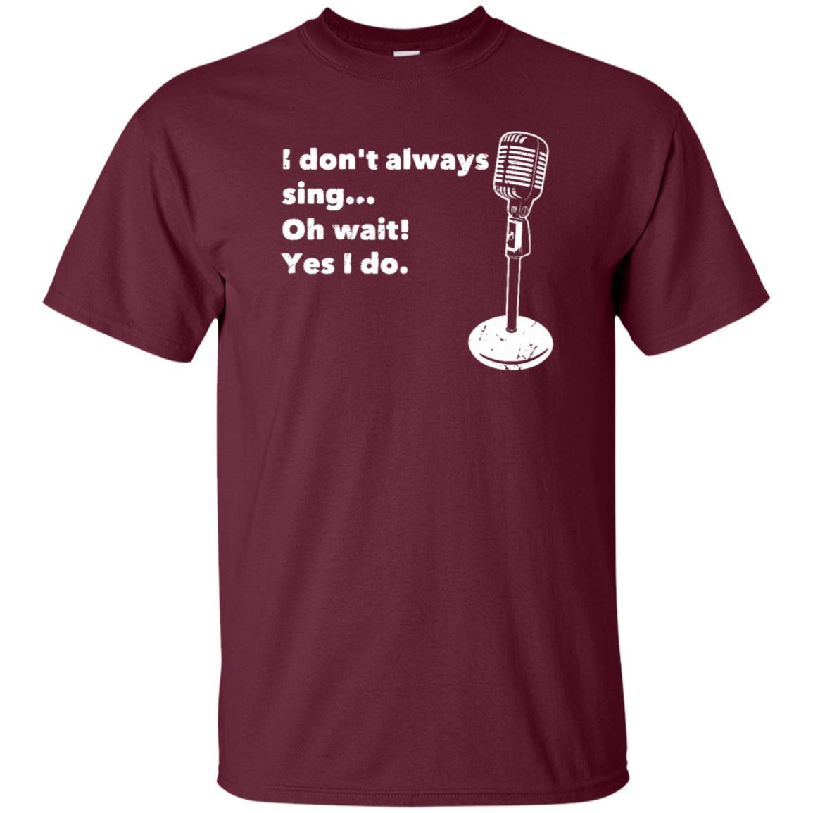 Singing I Don't Always Sing Oh Wait Yes I Do Unisex Short Sleeve