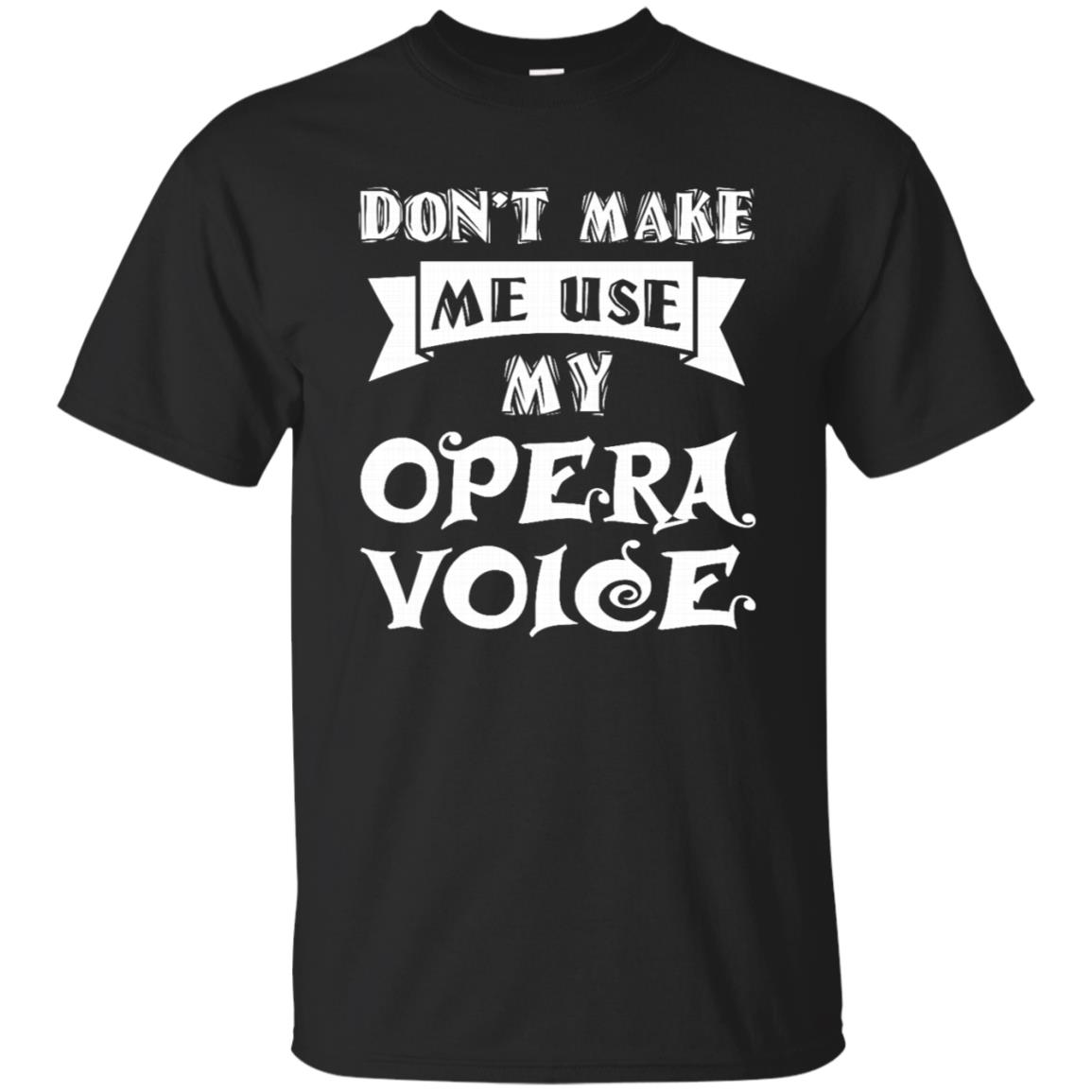 Don't Make Me Use My Opera Voice Theatre Gift Unisex Short Sleeve