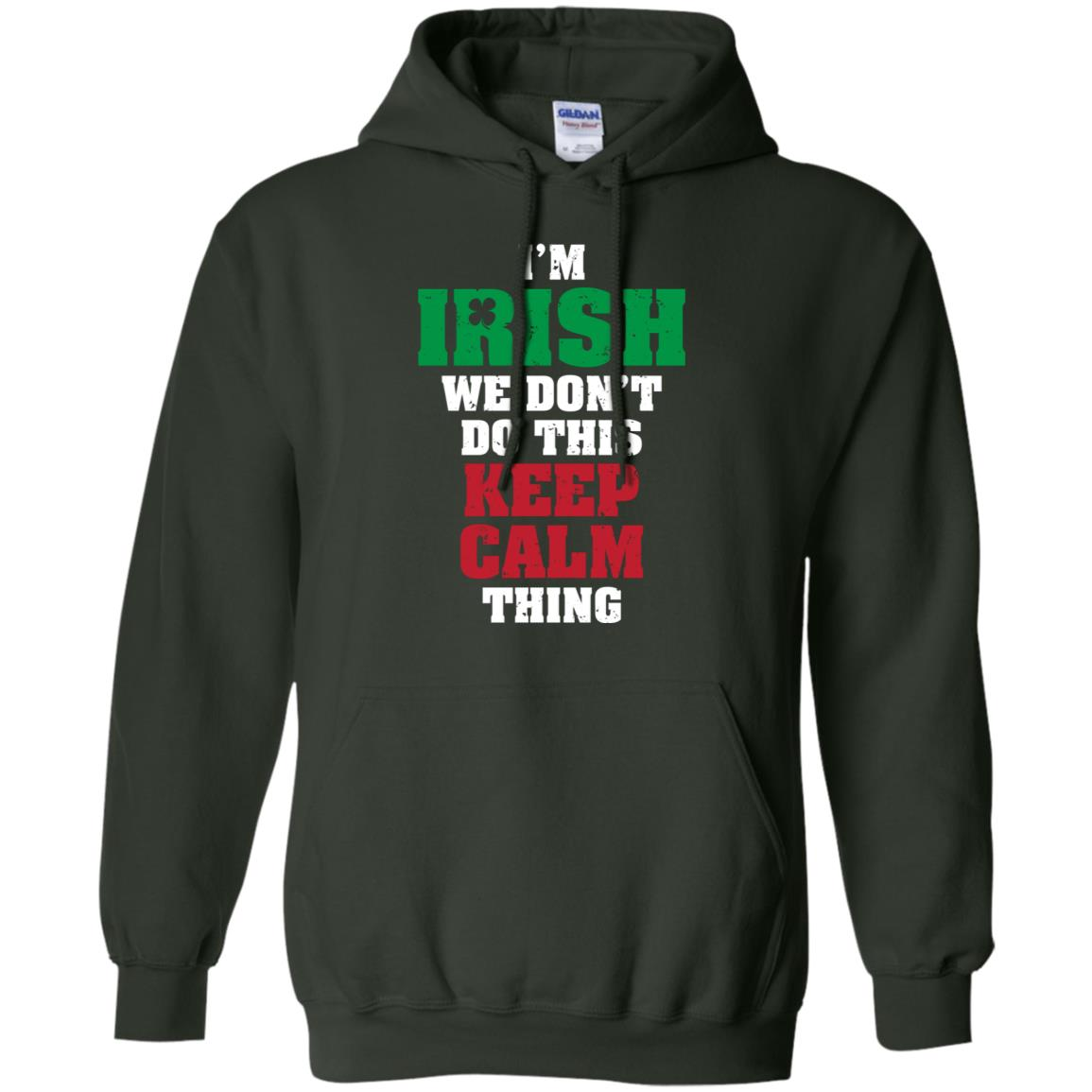 Funny I'm Irish We Don't do this Keep Calm Thing Quote Pullover Hoodie