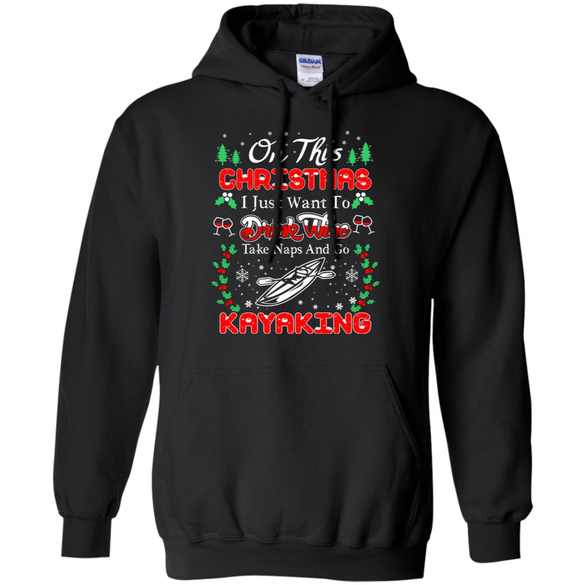 This Christmas Drink Wine Take Naps Kayaking Pullover Hoodie
