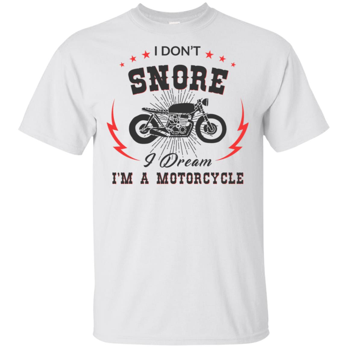 I Don't Snore I Dream I'm A Motorcycle Biker -1 Unisex Short Sleeve