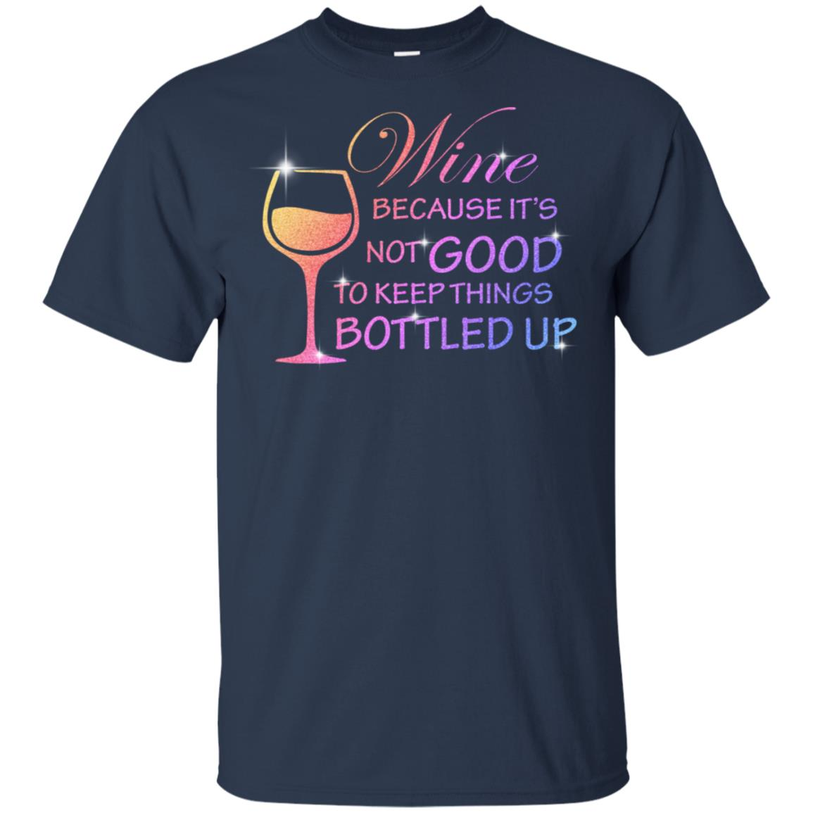 Wine Because It's Not Good To Keep Things Bottled Up Unisex Short Sleeve