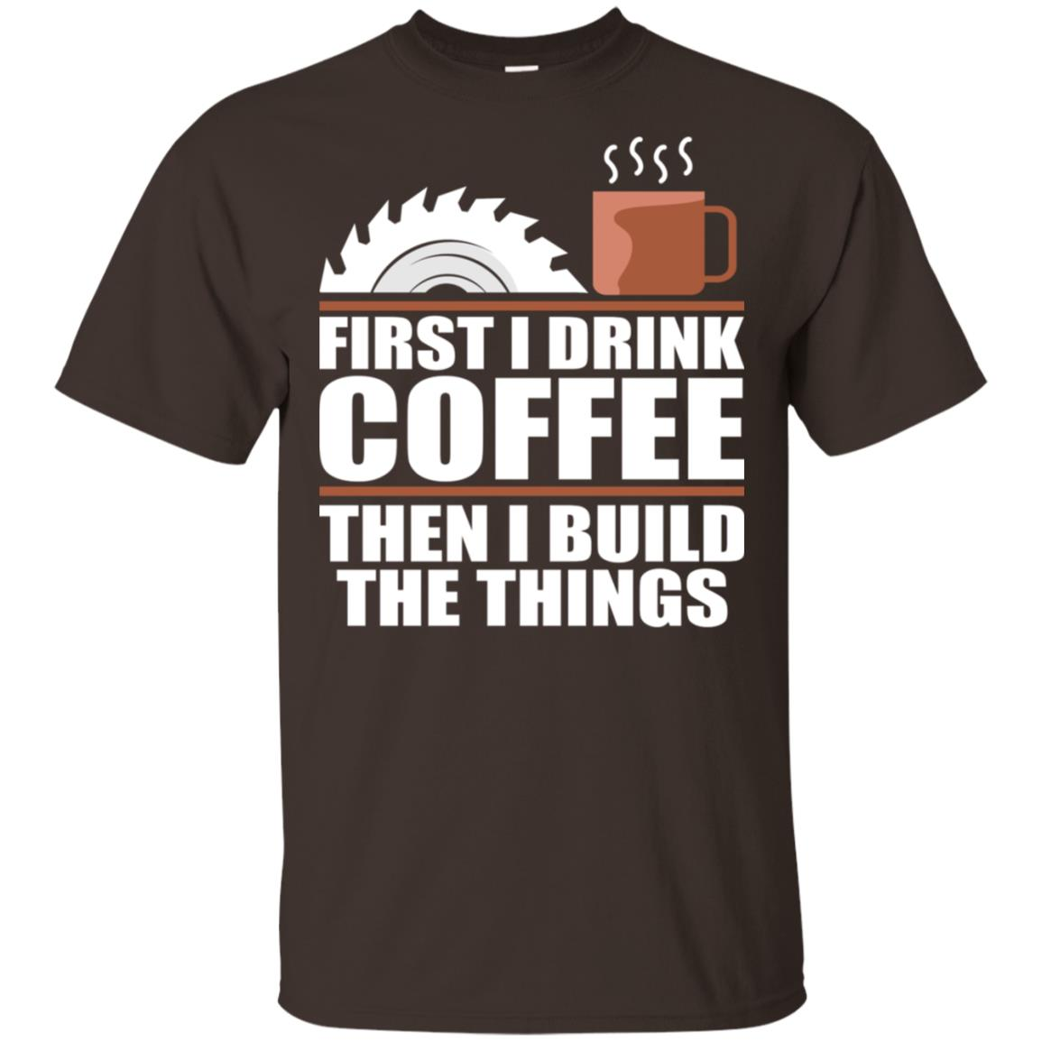 Drink Coffee Build Woodworking Woodworker Funny Unisex Short Sleeve