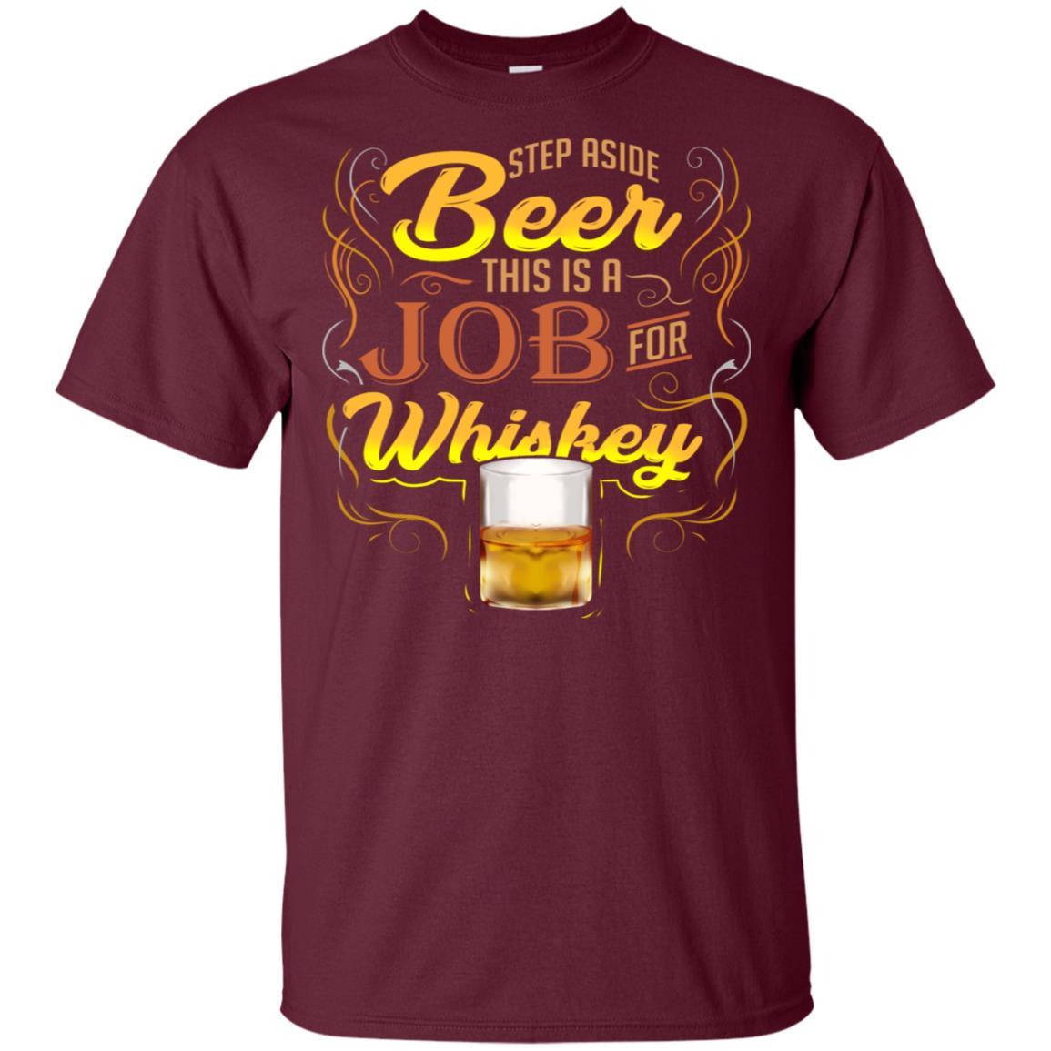 Funny Malt Whiskey Step Aside Beer Job for Whiskey Unisex Short Sleeve