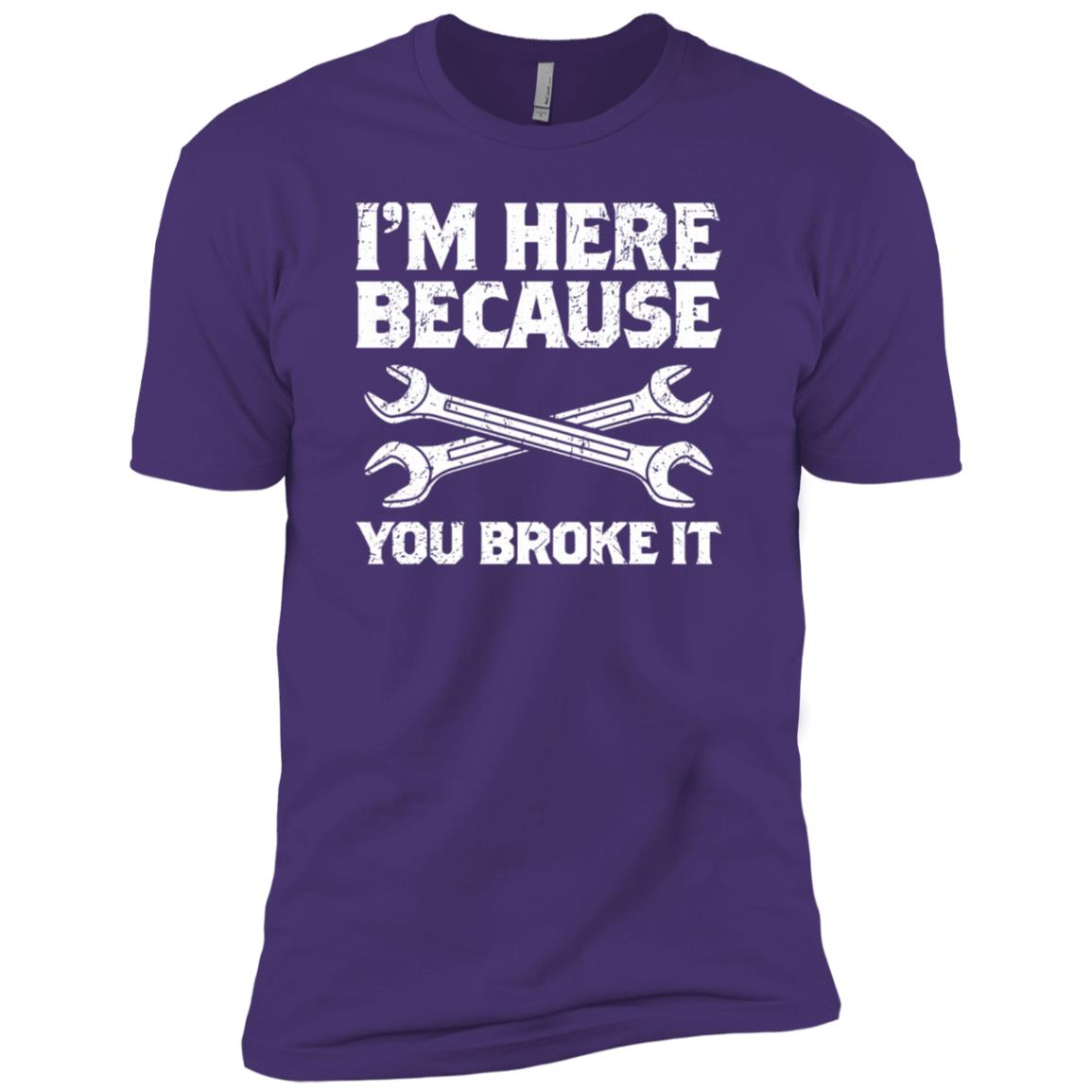 I'm Here Because You Broke It Mechanic Gift Sleeves Men Short Sleeve