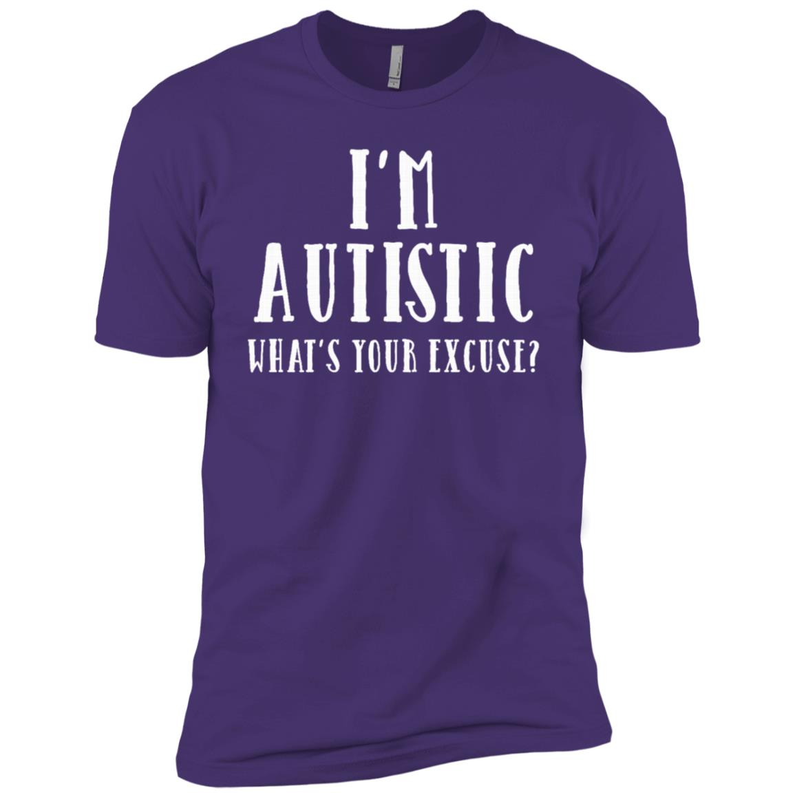 I'm Autistic, What's Your Excuse Men Short Sleeve