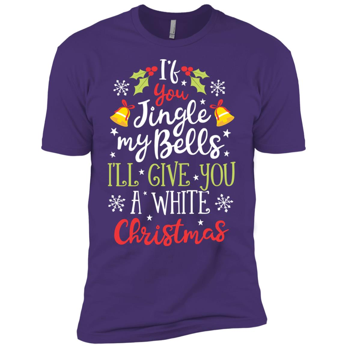 If You Jingle My Bells I'll Give You a White Christmas-1 Men Short Sleeve