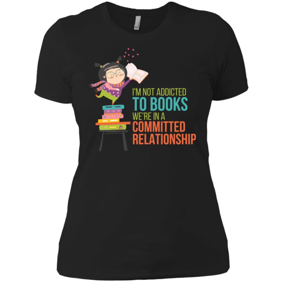 I'm Not Addicted To Books We're In A Committed Relationship Women Short Sleeve