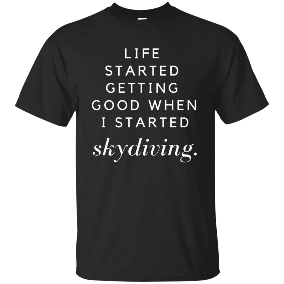 Life Started Getting Good When Skydiving Tee Unisex Short Sleeve