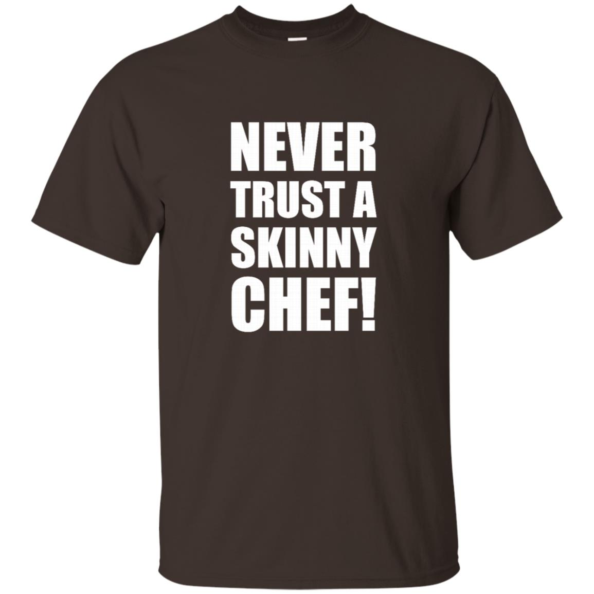 Never Trust A Skinny Chef Chefs Cooking Unisex Short Sleeve