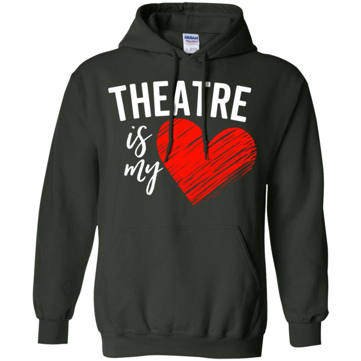 Theatre Is My Life Love Broadway Musical Acting Drama Pullover Hoodie