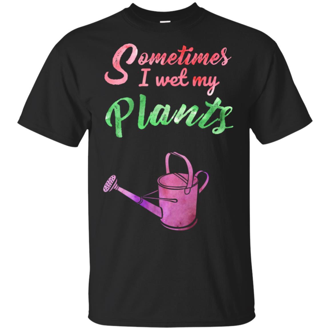 Sometimes I Wet My Plants Novelty Gardening Unisex Short Sleeve