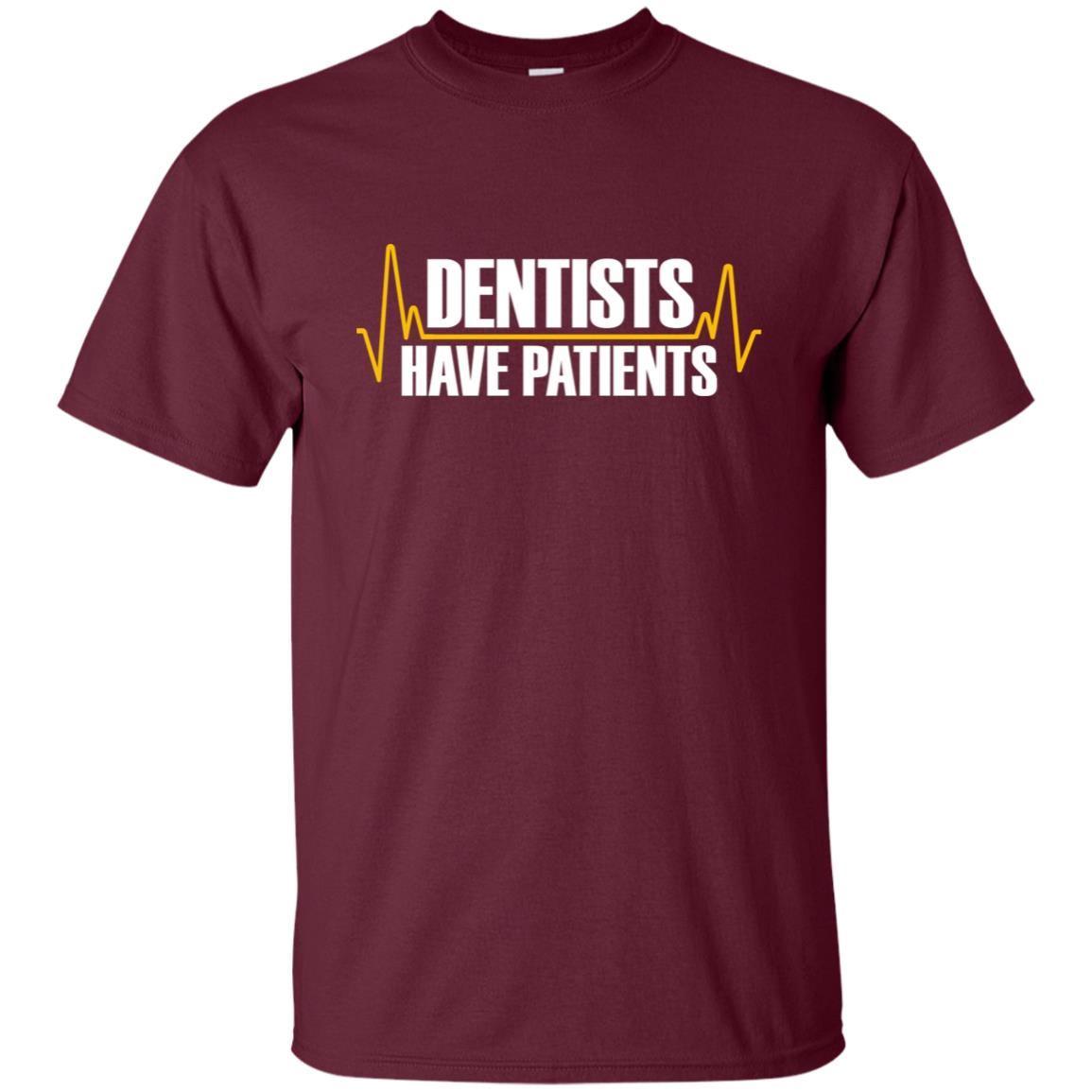 Dentists Have Patients – Medical Doctor s Unisex Short Sleeve