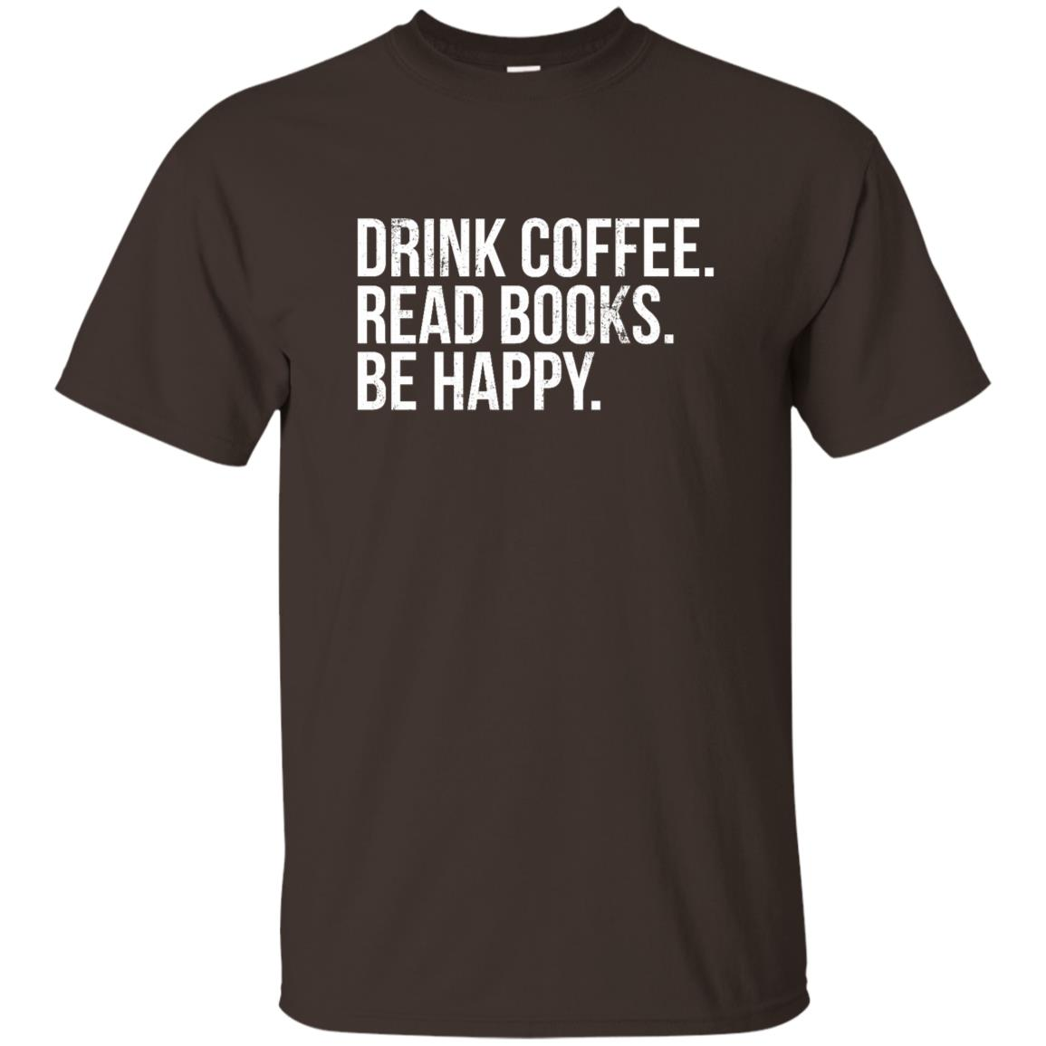 Drink Coffee Read Books Be Happy-2 Unisex Short Sleeve
