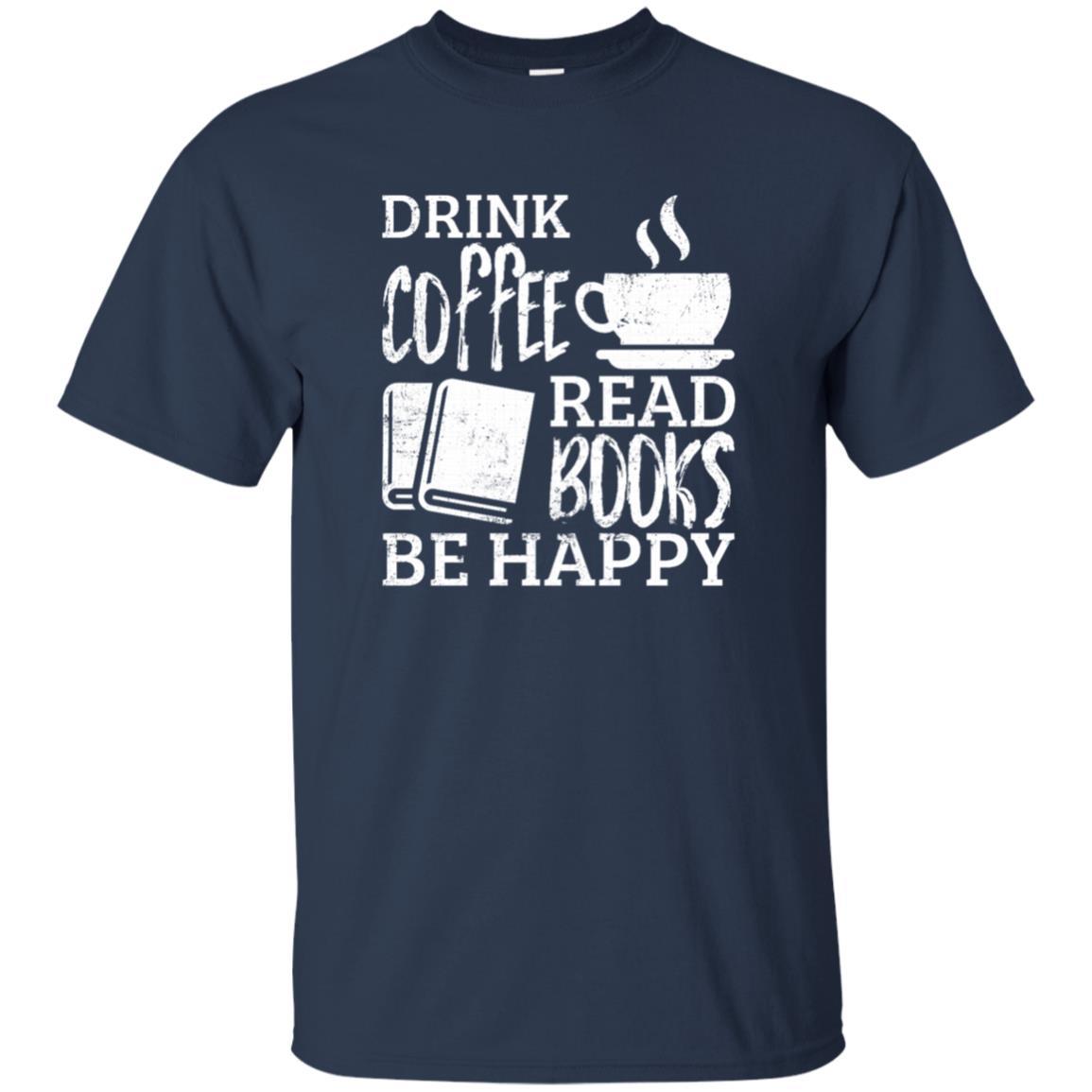 Drink Coffee Read Books Be Happy-1 Unisex Short Sleeve