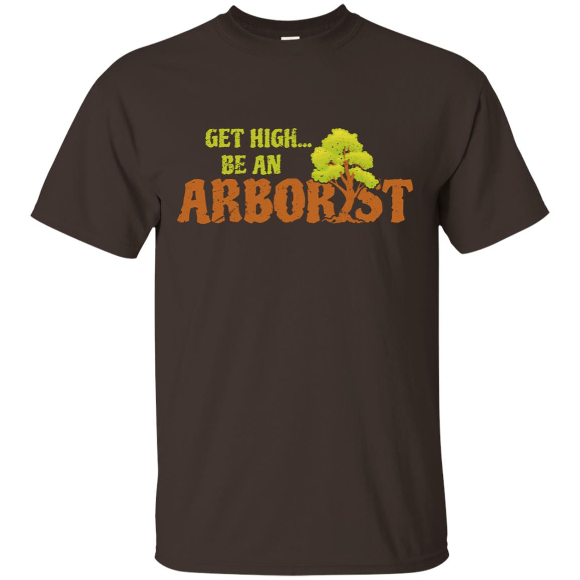Funny Arborist – Get High Be An Arborist Unisex Short Sleeve