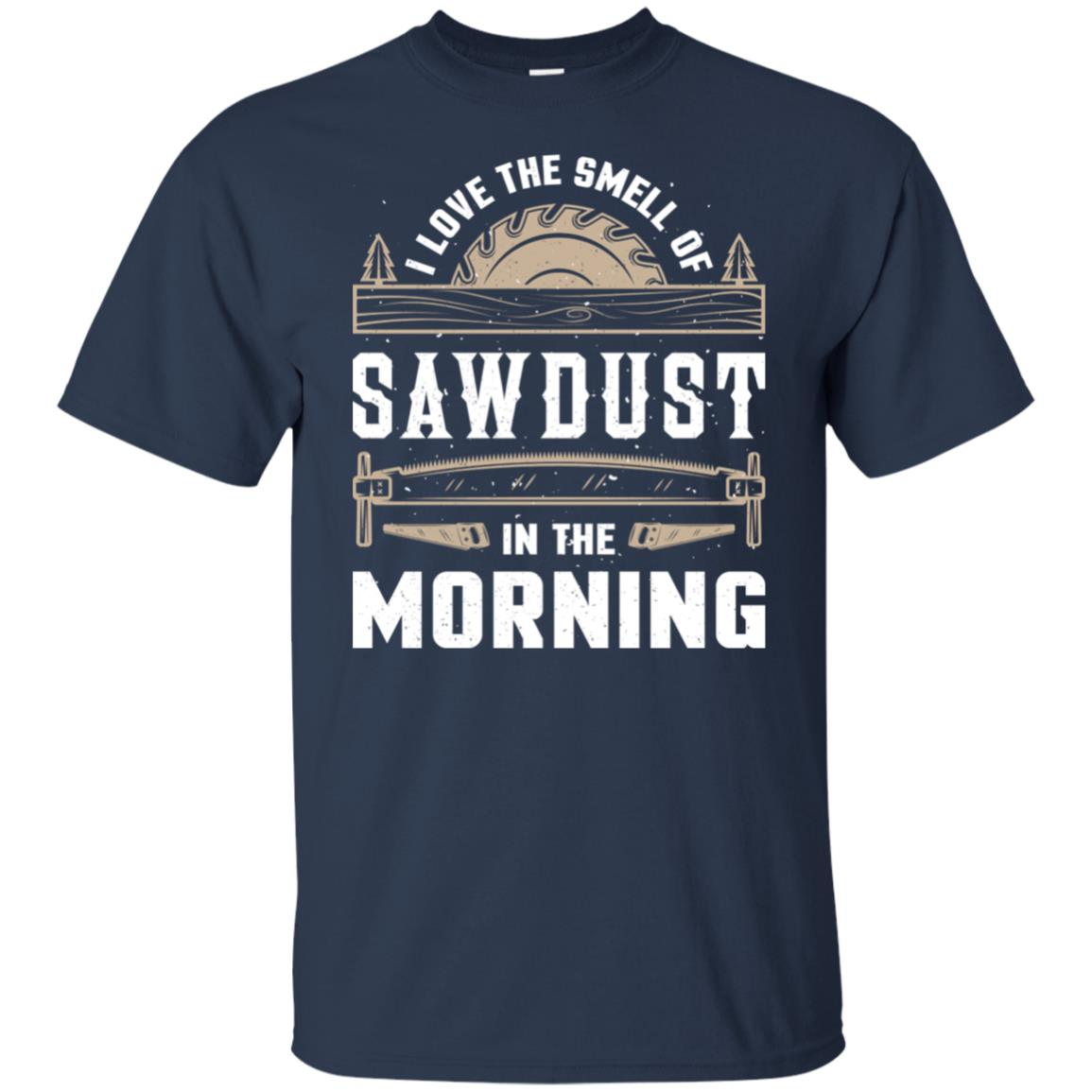 I Love the Smell Sawdust in the Morning Woodworking Unisex Short Sleeve