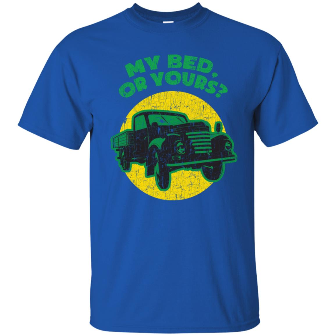 My Bed or Yours Funny Pickup Truck Guy Unisex Short Sleeve
