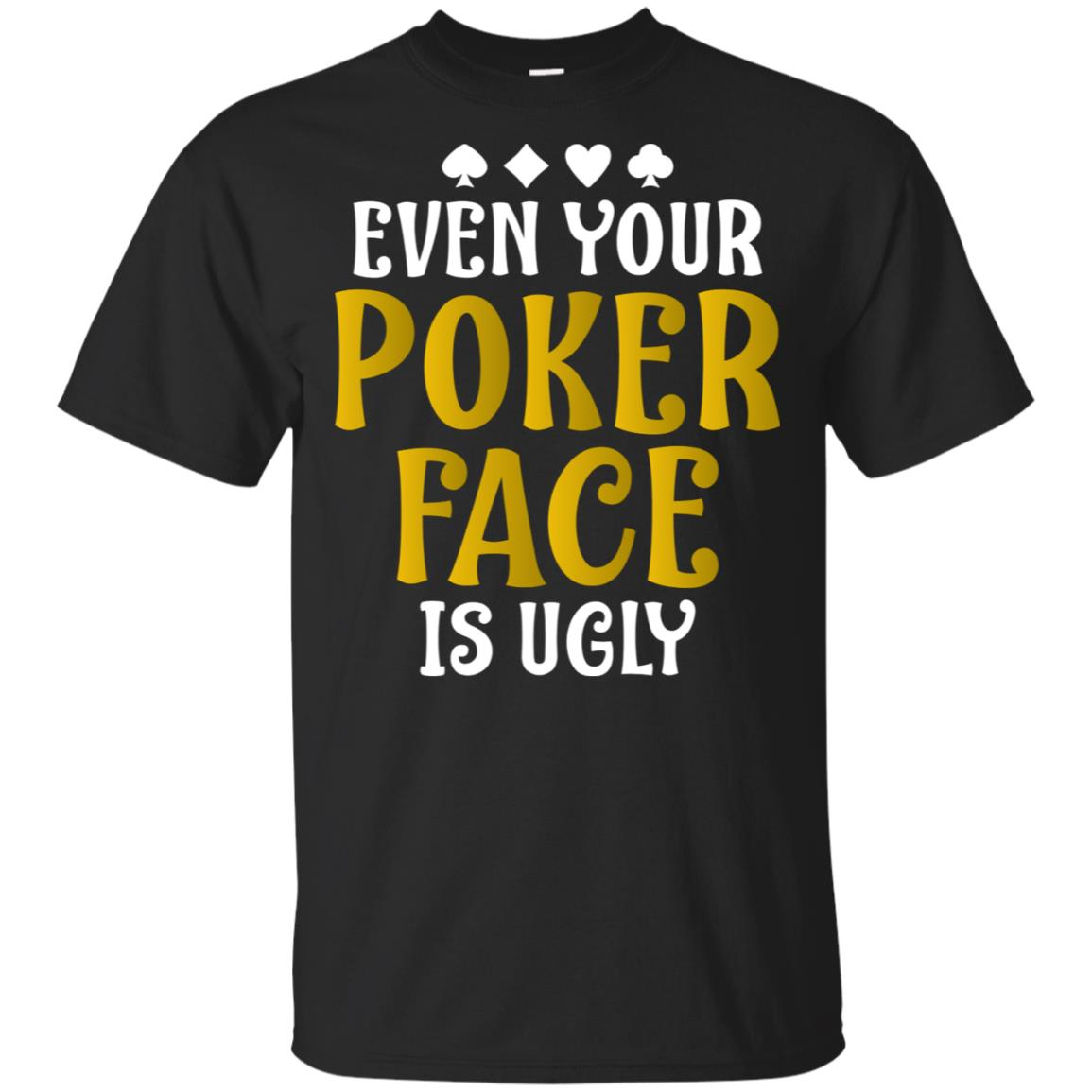 Even Your Poker Face Is Ugly Funny Gambler Casino Unisex Short Sleeve