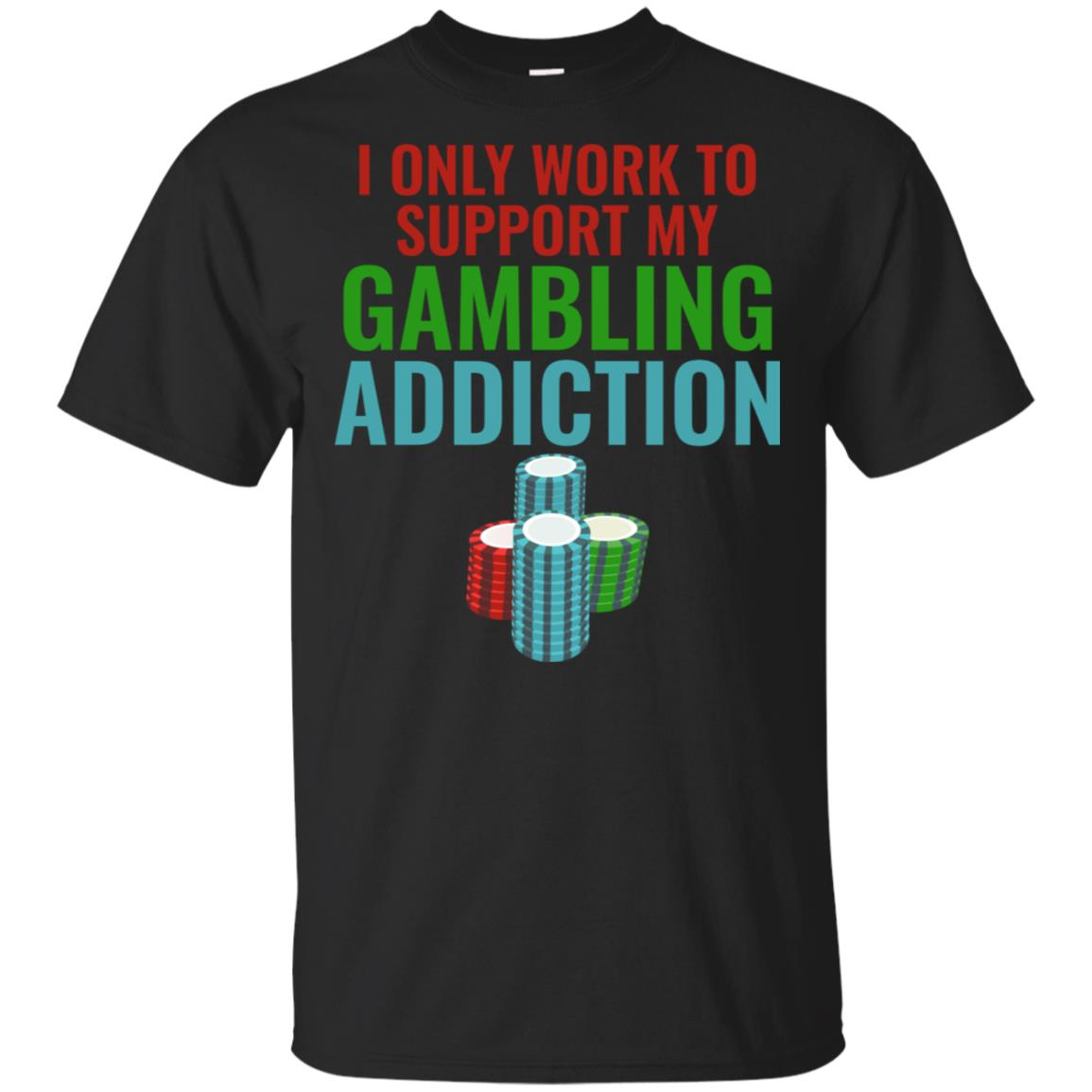I Only Work to Support My Gambling Addiction Unisex Short Sleeve