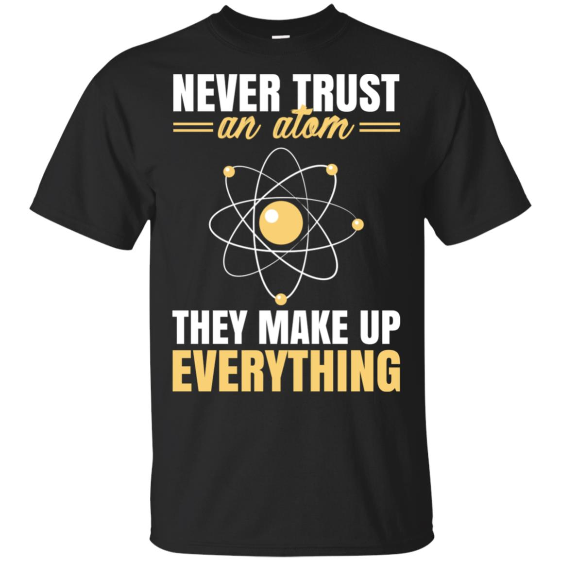 Never Trust An Atom They Make Up Everything Funny Gift Unisex Short Sleeve
