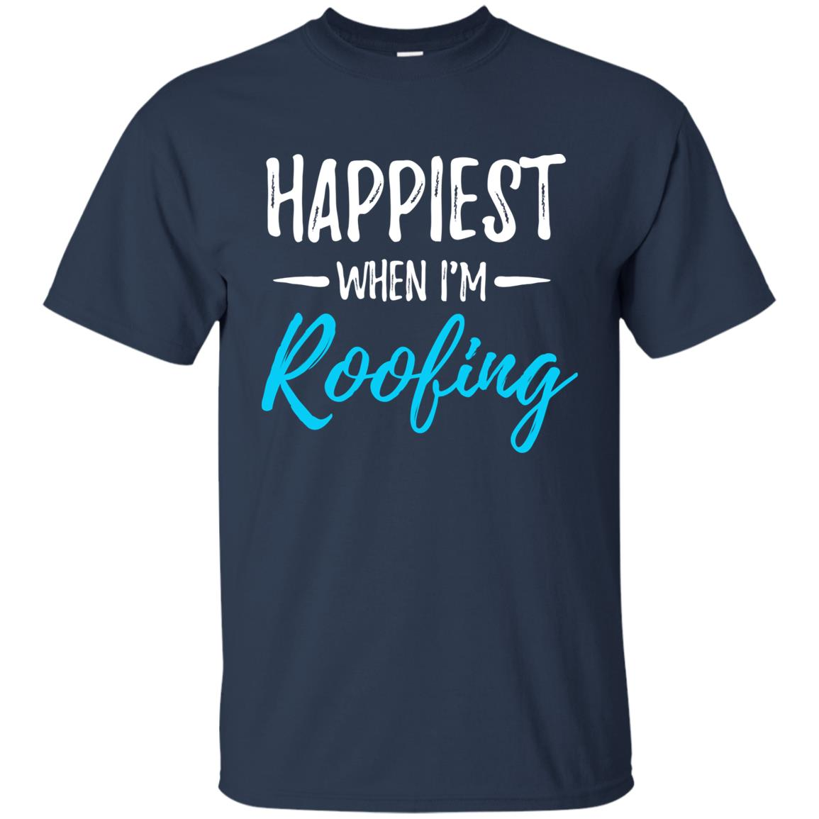Happiest When Roofing Funny Roofer Gift Unisex Short Sleeve