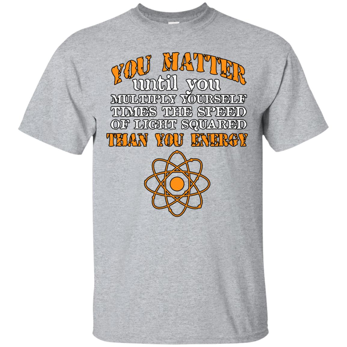 You Matter Then You Energy - Funny Science -2 Unisex Short Sleeve