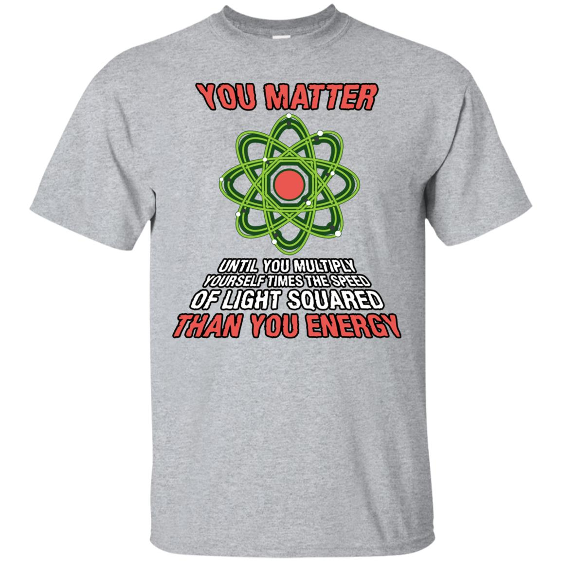 You Matter Then You Energy - Funny Science Unisex Short Sleeve