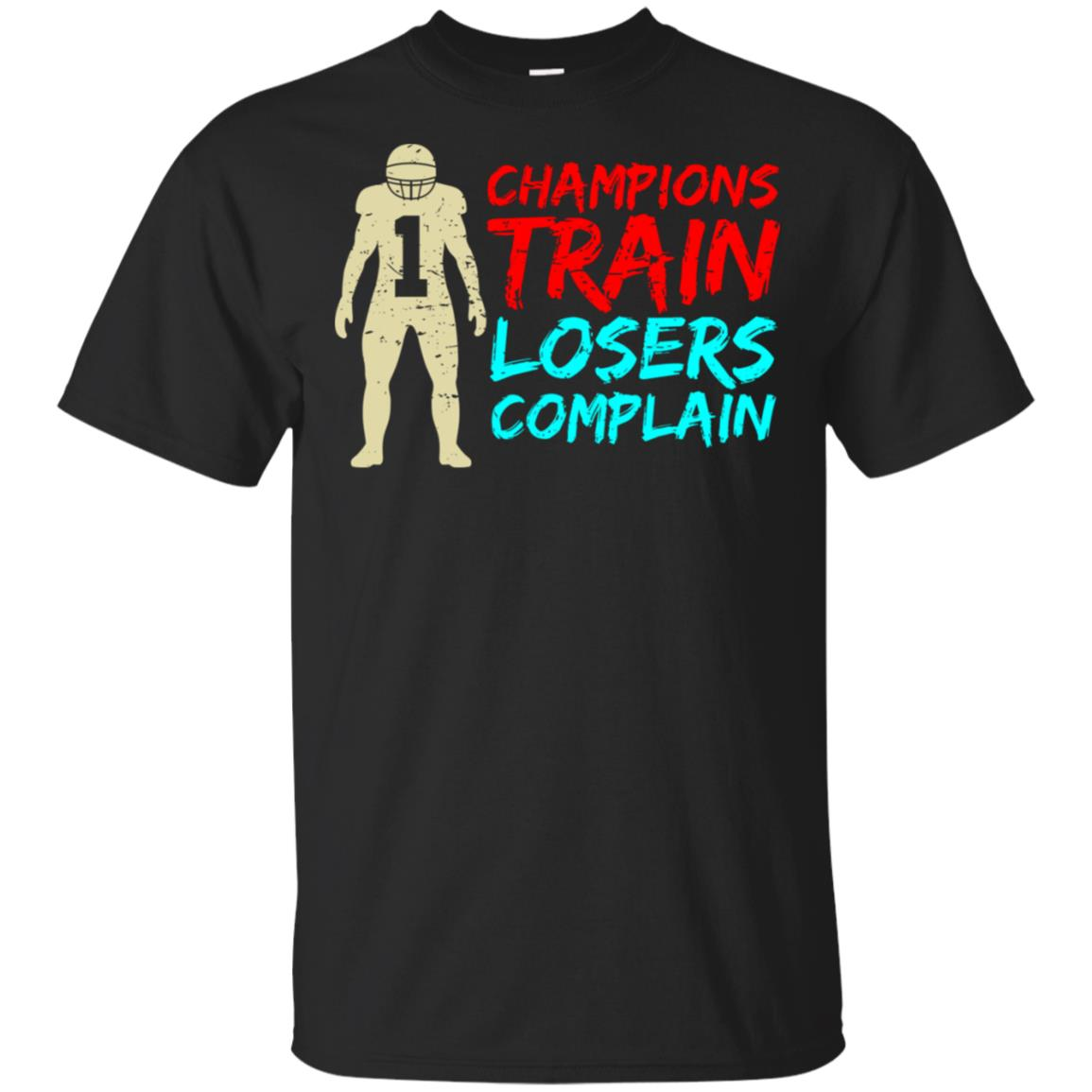 Champions Train Losers Complain Football Fan Gift Unisex Short Sleeve