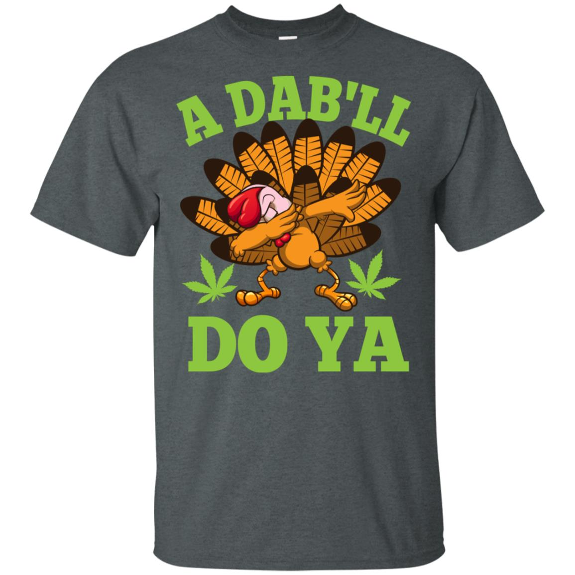 A Dab Will Do Ya Marijuana Weed Leaf Thanksgiving Unisex Short Sleeve