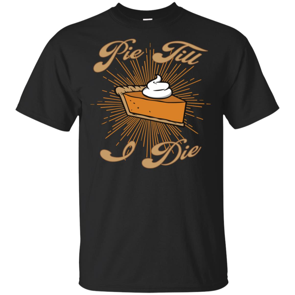 Pie Till I Die – Funny Thanksgiving Day Graphic Design Unisex Short Sleeve