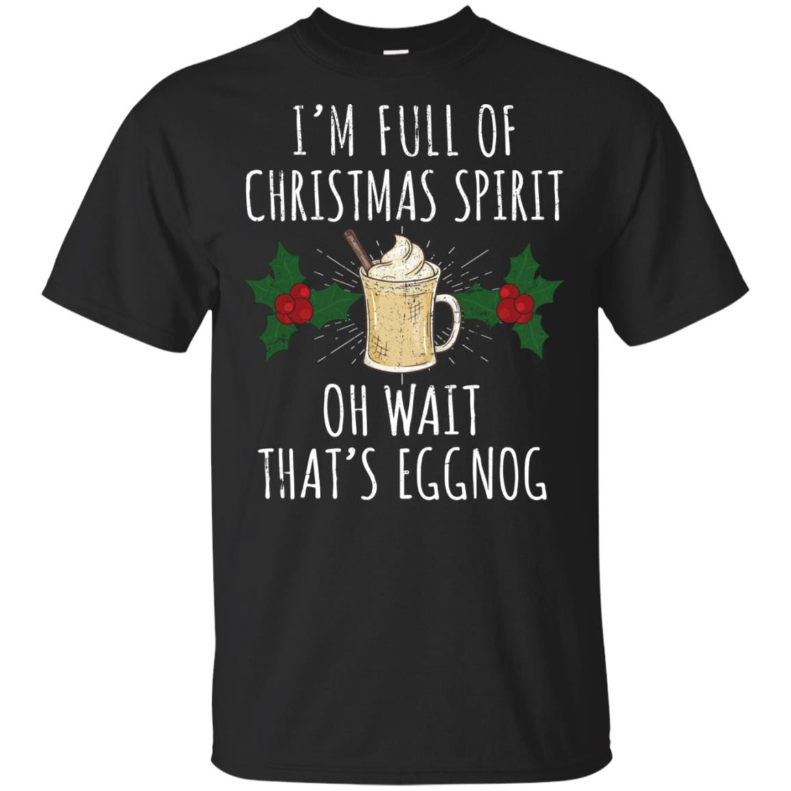 I'm Full of Christmas Spirit Oh Wait That's Eggnog - -4 Unisex Short Sleeve