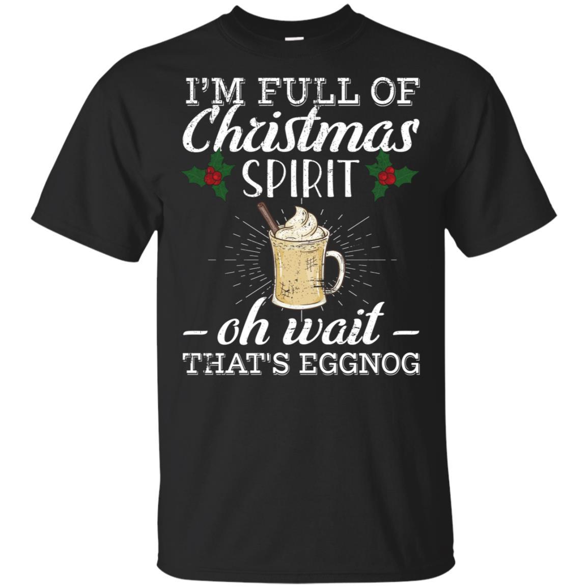 I'm Full of Christmas Spirit Oh Wait That's Eggnog - -2 Unisex Short Sleeve