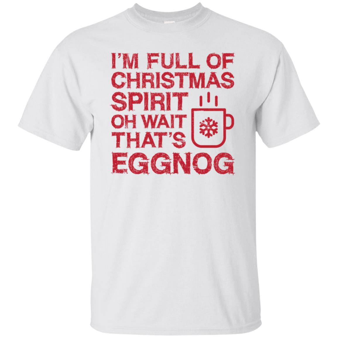 I'm Full of Christmas Spirit Oh Wait That's Eggnog - -6 Unisex Short Sleeve