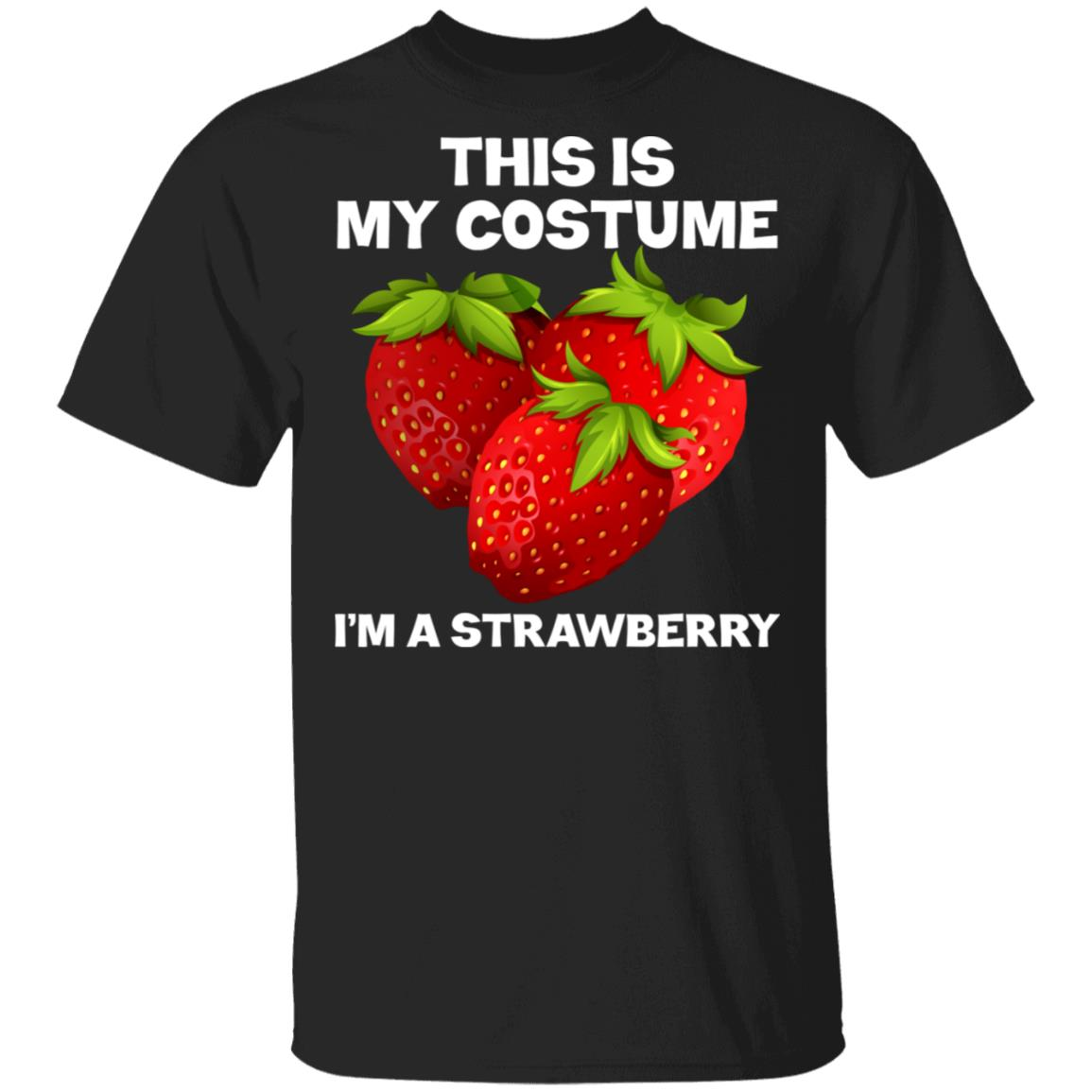 I'm A Strawberry This Is My Costume Unisex Short Sleeve
